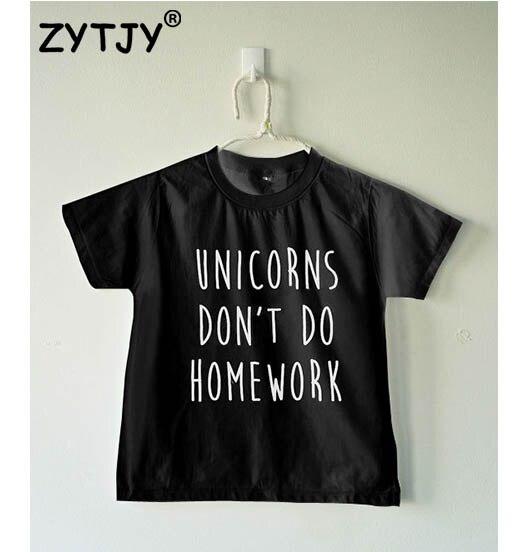 Unicorns dont do homework Print Kids tshirt Boy Girl shirt Children Toddler Clothes Funny Top Tees Z-59