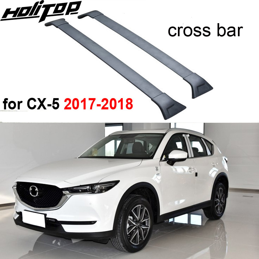 New arrival luggage Tranversal bar roof rack cross bar for Mazda CX-5 2017 2018+, thick aluminum alloy,strongly recomended.