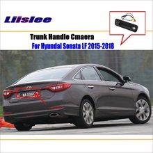Liislee Car Reverse Reversing Parking Camera For Hyundai Sonata LF 2015-2018 Trunk Handle / Rear View Rearview