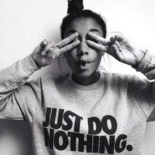 Делать ничего просто sudaderas перемычка пуловер толстовка mujer не рубашки качества
