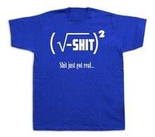 "Funny math ""Shit Just Got Real"" t-shirt"