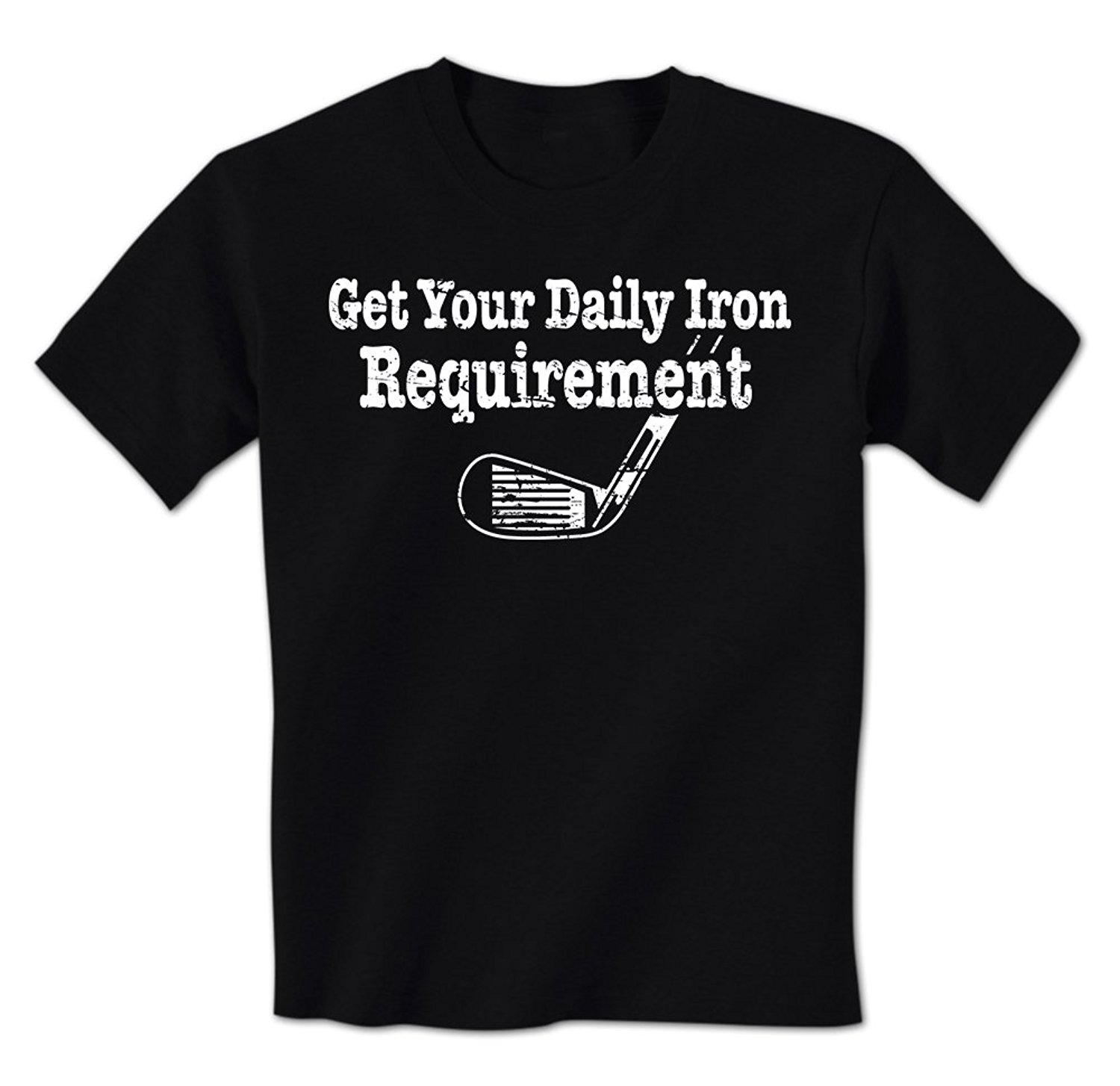 2018 Hot sale Fashion Get Your Daily Iron Requirement Funny Golfs Club Iron Driver Mens T-Shirt Tee shirt