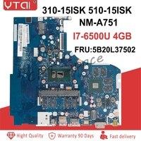 NM A751 FRU:5B20L37502 For Lenovo IdeaPad 310 15ISK 510 ISK Laptop Motherboard SR2EZ i7 6500U N16S GTR S A2 DDR4 100% Tested
