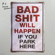 "DL-""BAD SHIT WILL HAPPEN"" vintage Metal Sign garage wall decor sticker antique tray coffee bar sign(China)"