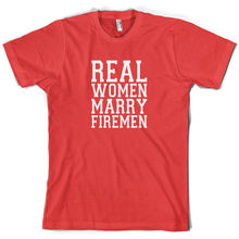 Real Women Marry Firemen - Mens T-Shirt Wedding Gift New T Shirts Funny Tops Tee Unisex free shipping