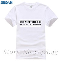 2017 Short Sleeve Cotton T Shirts Man Clothing Do Not Touch My Tools Or Daughter Mens