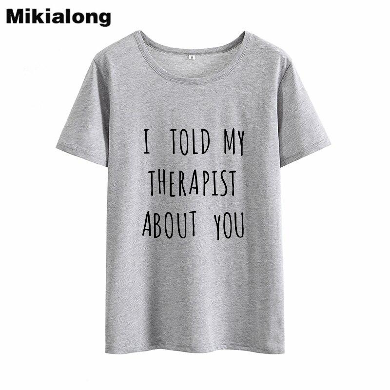 OLN 2018 я сказал мой терапевт о вас с принтом букв смешные футболки Для женщин хлопковая Футболка Tumblr Harajuku футболка с круглым вырезом