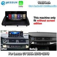 YESSUN 10,25 для Lexus CT 200 h CT200h 2013 ~ 2018 Android Carplay gps Navi карты навигации плеер радио Wi Fi стерео no DVD