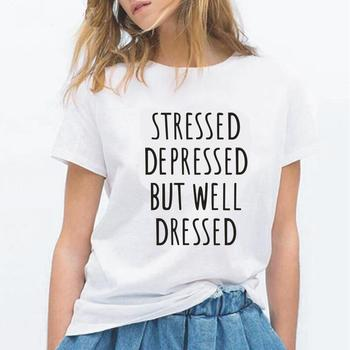 Stressed Depressed But Well Dressed Letter T Shirt Women Tops Hipster Short Sleeve Casual Tee Shirt Femme Funny Women Shirts