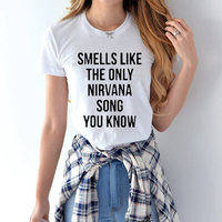 SMELLS LIKE THE ONLY NIRVANA SONG YOU KNOW Women T Shirt Cotton Casual Funny Shirt For