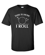 Bigaga Go This Is How I Roll Funny Math Science Physics Novelty Sarcastic Funny T Shirt