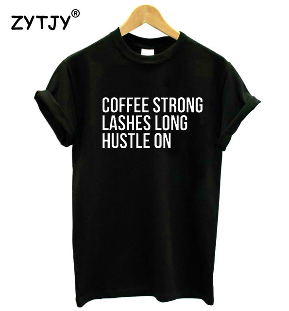 181e6ffcd25 coffee strong lashes long hustle on Print Women tshirt Cotton Casual Funny t  shirt For Lady Top Tee Hipster Drop Ship Z-779