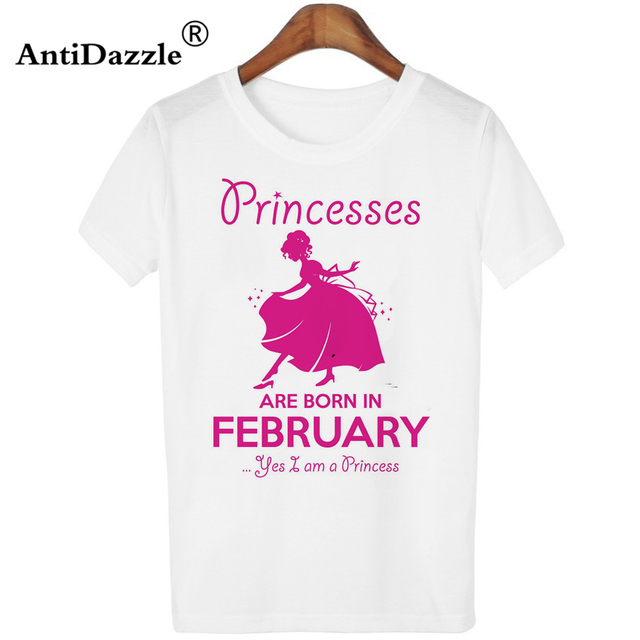 82c30f554 Antidazzle Hot Sale Fashion PRINCESSES ARE BORN IN FEBRUARY Design Letter  Asian Size Summer Women T-shirt O-neck Tees Tops