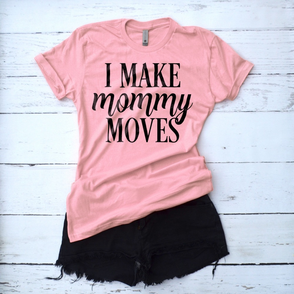 I Make Mommy Moves T Shirt Funny Mom Shirt Gift for New Mom Mom life Tee Women Funny Cotton Hipster T-Shirt Women T shirt With S