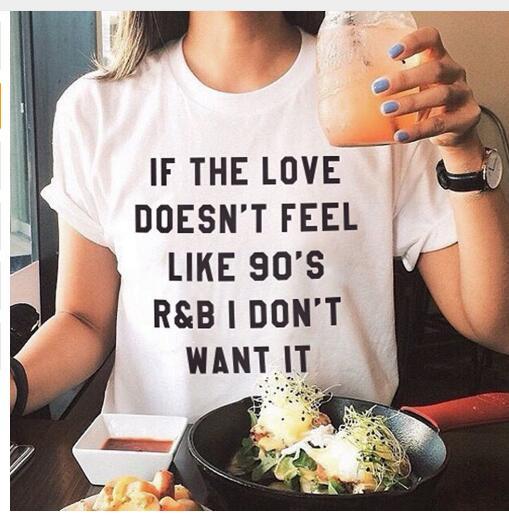 IF THE LOVE DOESN'T FEEL LIKE 90'S R&B I DON'T Letter Printed T-Shirt Casual Short Sleeve tshirts Style Shirt Girl O-NeckTees
