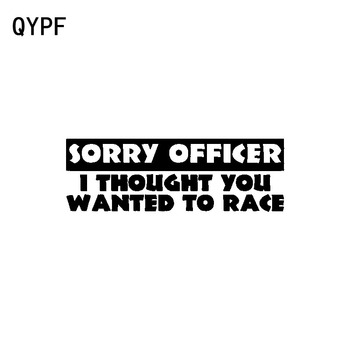 QYPF 18CM*6CM Interesting Sorry Officer I Thought You Wanted To Race Vinyl Car Sticker Decal Black Silver C15-2591 image