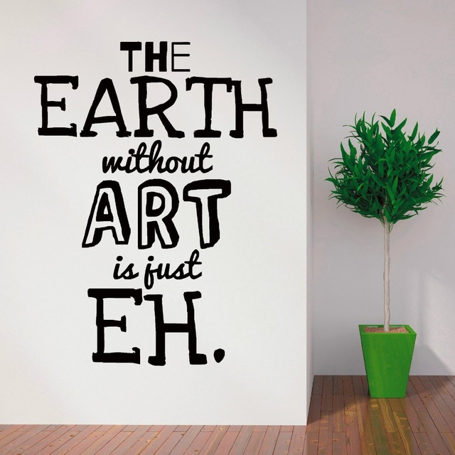 Art Design Quotes Wall Mural The Earth Without Art Is Just EH Creative Wall  Sticker Living Part 96