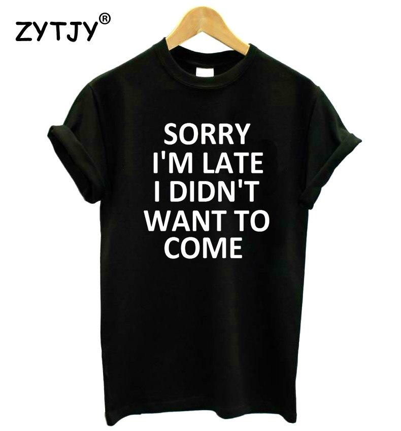 מצטער אני מאחר אני לא רוצה לבוא נשים הדפסת כותנה חולצת טי מצחיק מזדמן T עבור ליידי למעלה טי הברנש ספינת ירידת T-21