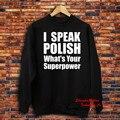 Unisex Eu Falo Polonês Qual é O Seu Super Moletom Nerd Presente Engraçado Polska Polónia Crewneck Jumper SP0313WY