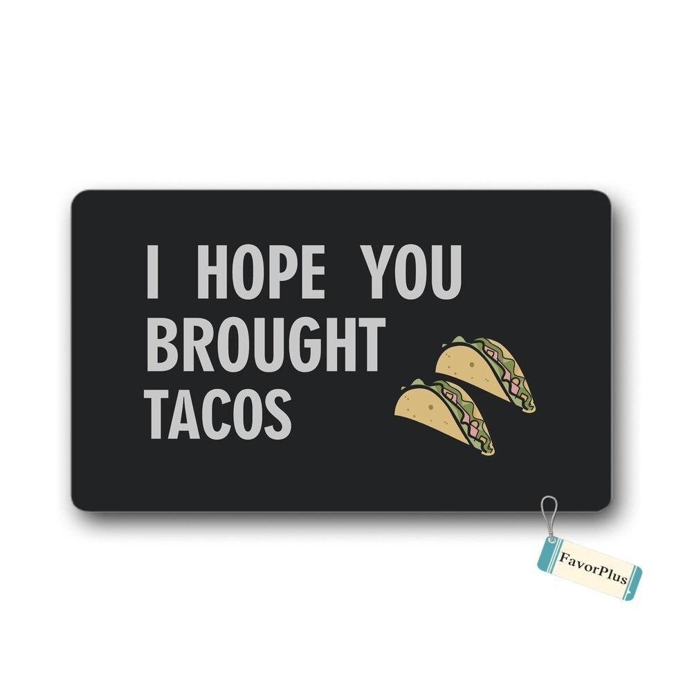 J'espère que Vous Avez Apporté Tacos Entrée Paillasson Paillasson Lavable En Machine tapis Antidérapant Tapis Salle De Bains Cuisine Décor Tapis 30x18 pouces