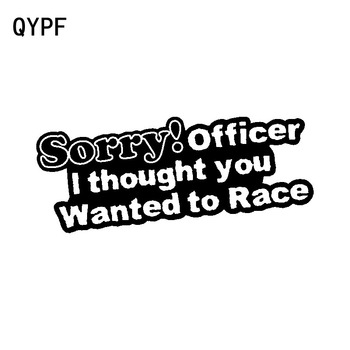 QYPF 16.3CM*6CM Interesting Sorry Officer I Thought You Wanted To Race Vinyl Car Sticker Decal Black Silver C15-2590 image