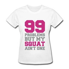 99 Problems But My Squat Ain't One Women's T-Shirt Funny Femme Short Sleeve Tracksuit  Punk Kawaii Women'S T Shirt Tops Tee