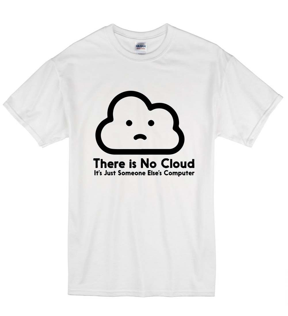 2018 Summer Fashion Casual Men O-Neck T Shirt There is No Cloud Its Someone Elses Computer Nerd Unisex T-Shirt T Shirt Gift