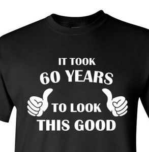 New Cotton Leisure brand clothing Tops It Took 60 Years To Look This Good! 60 Years of Being Shirt 60th Birthday Gift T shirt(China)