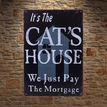 1 pc cats house pay mortgage garden backyard pets Tin Plate Sign wall plaques man cave Decoration Dropshipping Poster metal