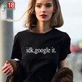 2017 Повседневная Tumblr Clothing T shirt Женщины Топы идк google это письмо Печати О-Образным Вырезом Футболка С Коротким Рукавом Черный Футболка Femme