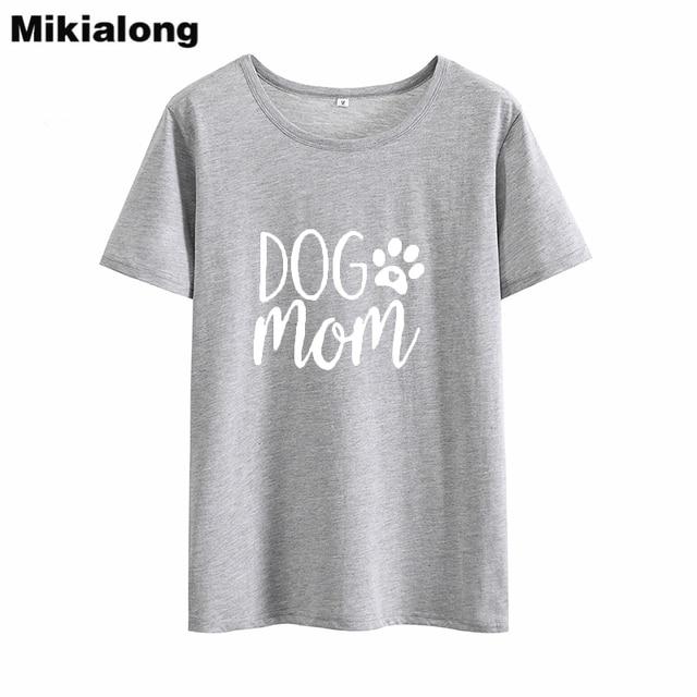 Mikialong Dog Mom Funny Tshirt Women 2018 Loose Tumblr T Shirt Women Top Short Sleeve O-neck Cotton Tee Shirt Femme Dropshipping 3