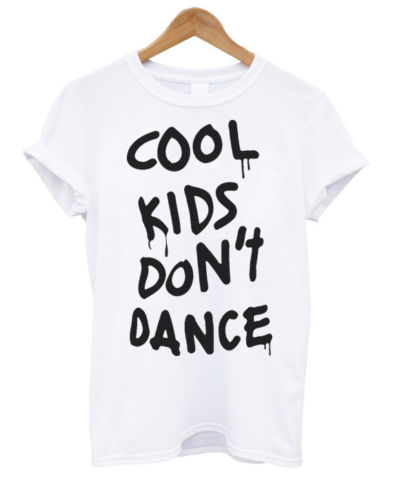 Cool kids don't dance Letters Print Women Tshirts Cotton Casual t Shirt For Lady  Top Tee Hipster Tumblr White Black Gray H-28