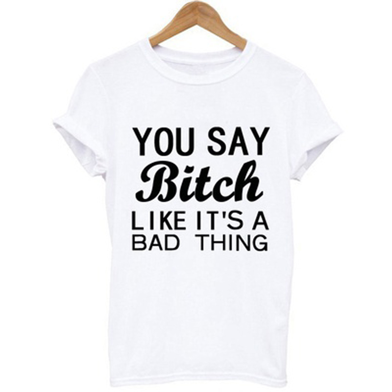 Women O Neck Solid Color YOU SAY BITCH Letter Print Casual Fashion Basic T-shirt 2018 new funny t shirt in women