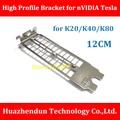 O envio gratuito de new full high profile bracket para nvidia tesla k20 k40 k80 12 cm suporte de alta qualidade com 3-pcs parafuso