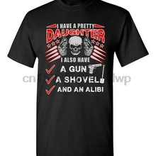 ac8f54a8b I Have A Pretty Daughter Father Gun Shovel Alibi Dad Funny DT Adult T-Shirts  Tee