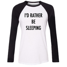 iDzn New Cotton Women T-shirt Funny Quotes I'd rather be sleeping Pattern Raglan Long Sleeve Girl T shirt Casual Lady Tee Tops
