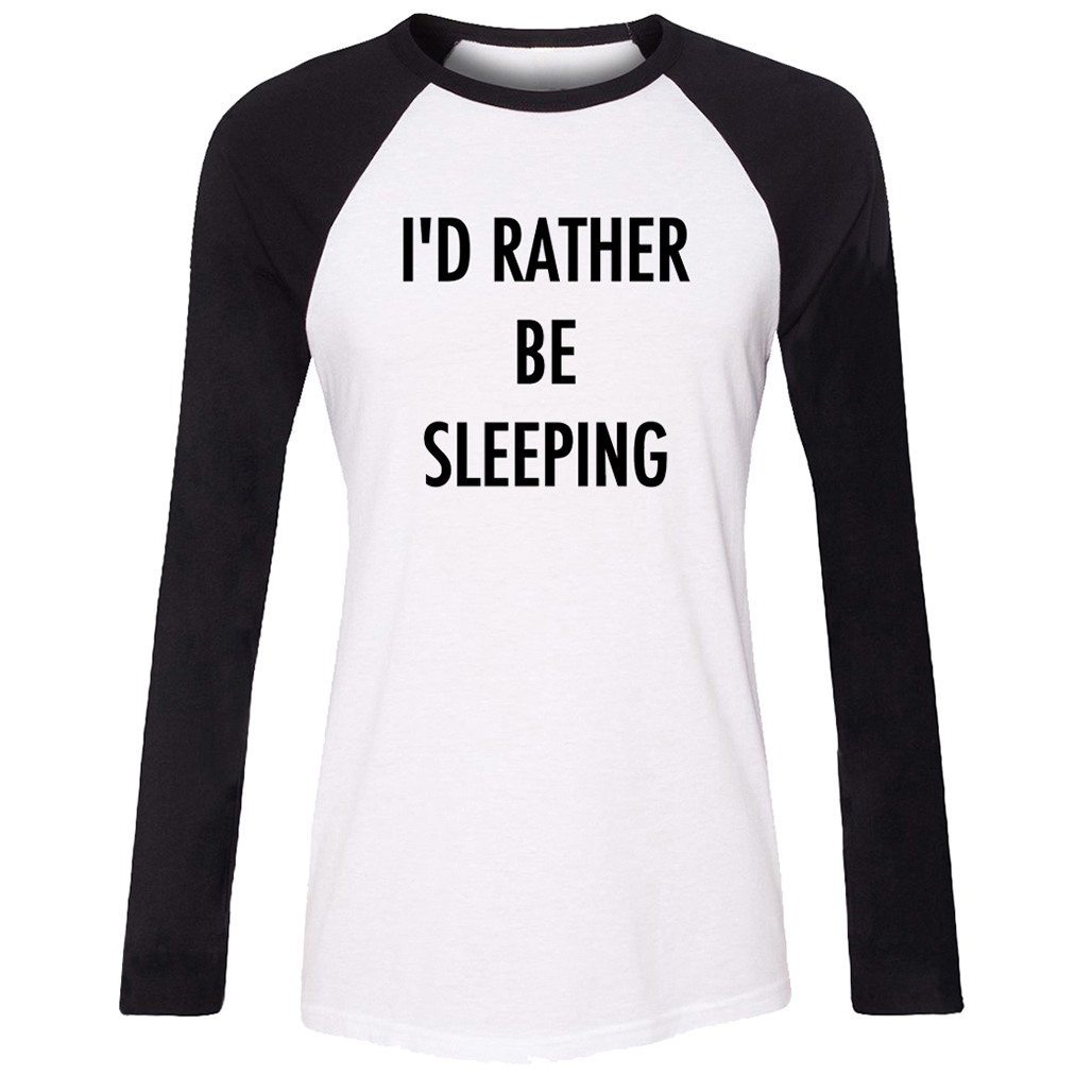 Black t shirts with quotes - Idzn New Cotton Women T Shirt Funny Quotes I D Rather Be Sleeping Pattern Raglan Long Sleeve Girl T Shirt Casual Lady Tee Tops
