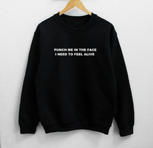 Sugarbaby Punch me in the face i need to feel alive Unisex Sweatshirt High quality Fashion Sweatshirt Crew Neck Casual Tops