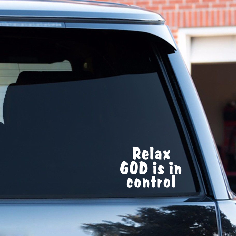 RELAX GOD IS IN CONTROL Vinyl Window Decal