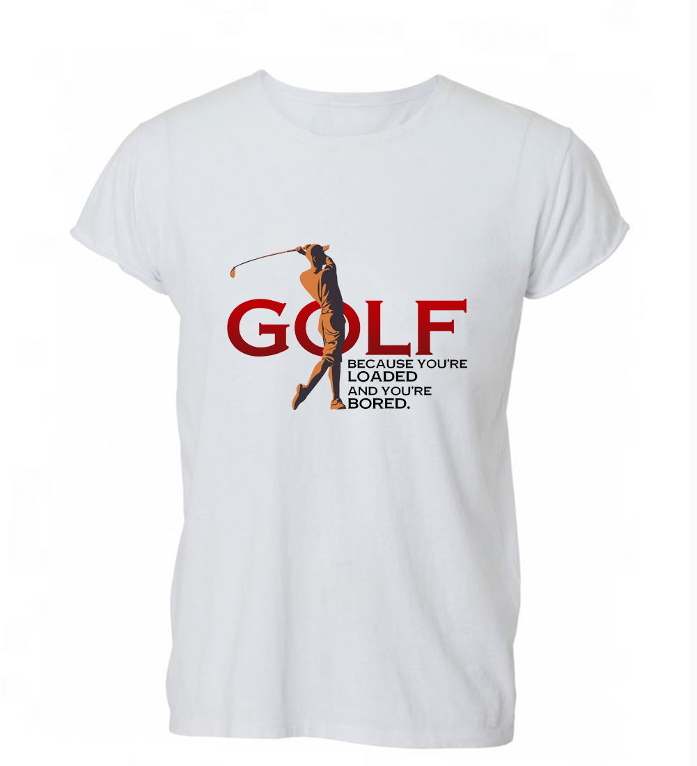 2018 New Hot Sale Men T-shirt Golfs Because Youre Loaded Bored Retired Dad T Shir Mens Gift