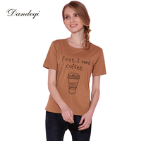 Dandeqi Harajuku Women Top First I Need Coffee Printed Cotton Casual Funny Tshirt O-neck Tee Hipster Street Wear