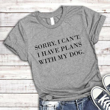 Sorry I Can't I Have Plans With My Dog women T-Shirt Dog Lover Gift Dog Mom tshirt Summer Cotton Cool female t shirt Femme tees tim brooke taylor i m sorry i haven t a clue