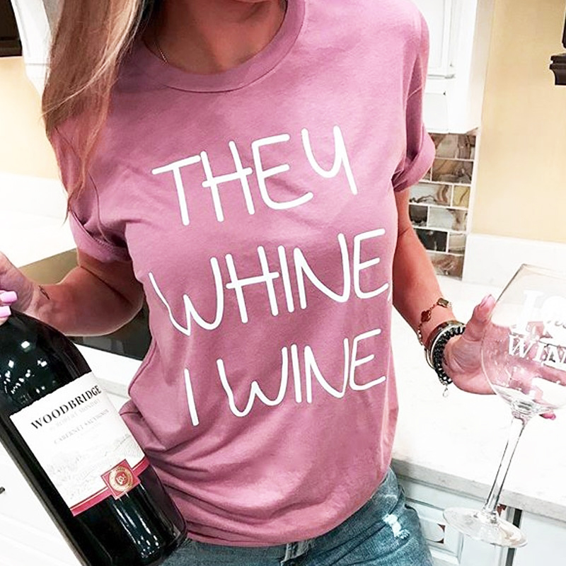 THEY WHINE I <font><b>WINE</b></font> T-<font><b>shirt</b></font> Women Casual Novelty Letter Graphic Print Loose pink <font><b>Shirt</b></font> Short Sleeve tees tumblr Fashion grunge Top image