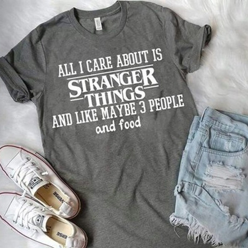 Summer Style Unisex Top Tee All I Care About Is Stranger Things Funny Sayings T-Shirt Unisex Netflix Fans Graphic Tee Cute Grey