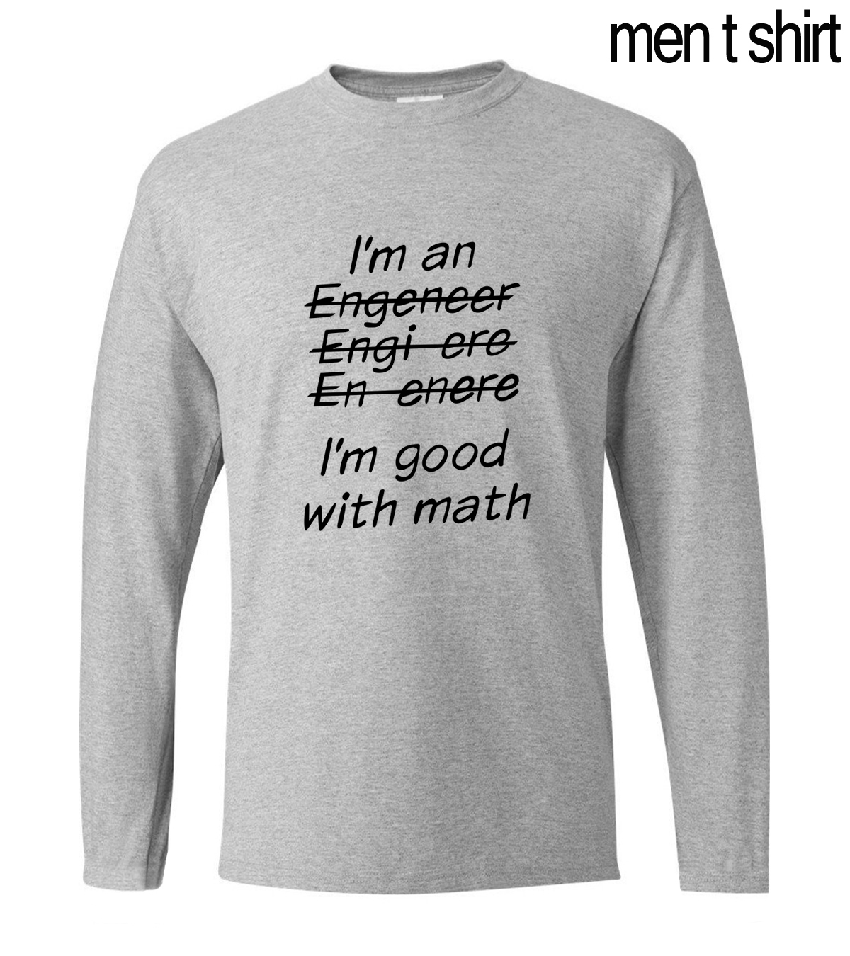 I Am An Engineer I'm Good With Math Letters Printed T-Shirts 2019 Hot Summer Long Sleeve Men's T-Shirt 100% Cotton Men Tops Tees