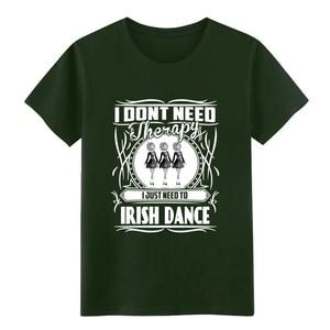 Image 3 - Mens Irish dance   I dont need therapy Just need dance t shirt Designing cotton size S 3xl Pattern Crazy New Fashion shirt