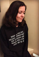 Why Be Racist Sexist Homophobic Or Transphobic Hoodie When You Could Just Be Quiet Graphic Sweatshirt