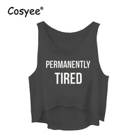 Cosyee Brand Women S Fashion PERMANENTLY TIRED Letter Printed Sleeveless O Neck Camisole Faminine Hipster Vest