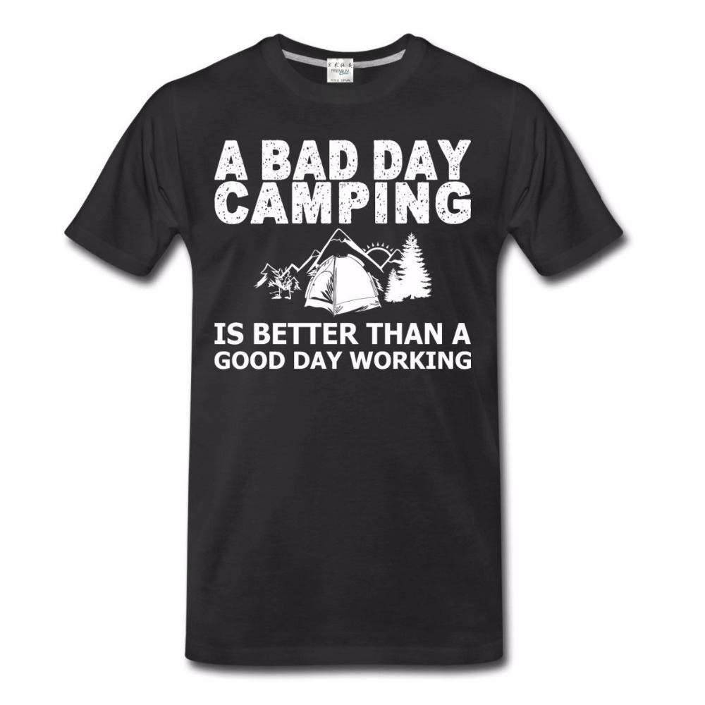Fashion Men Tshirt Hot Sale 100% cotton A BAD DAY CAMPINGER IS BERRER THAN A GOOD DAY WORKING Campinger Funny Quote Tee shirt