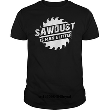 Gildan funny t shirts Sawdust Is Man Glitter T Shirt Woodworking Fathers  Day Gift 2018 Fashion 4ddf67f9aecf